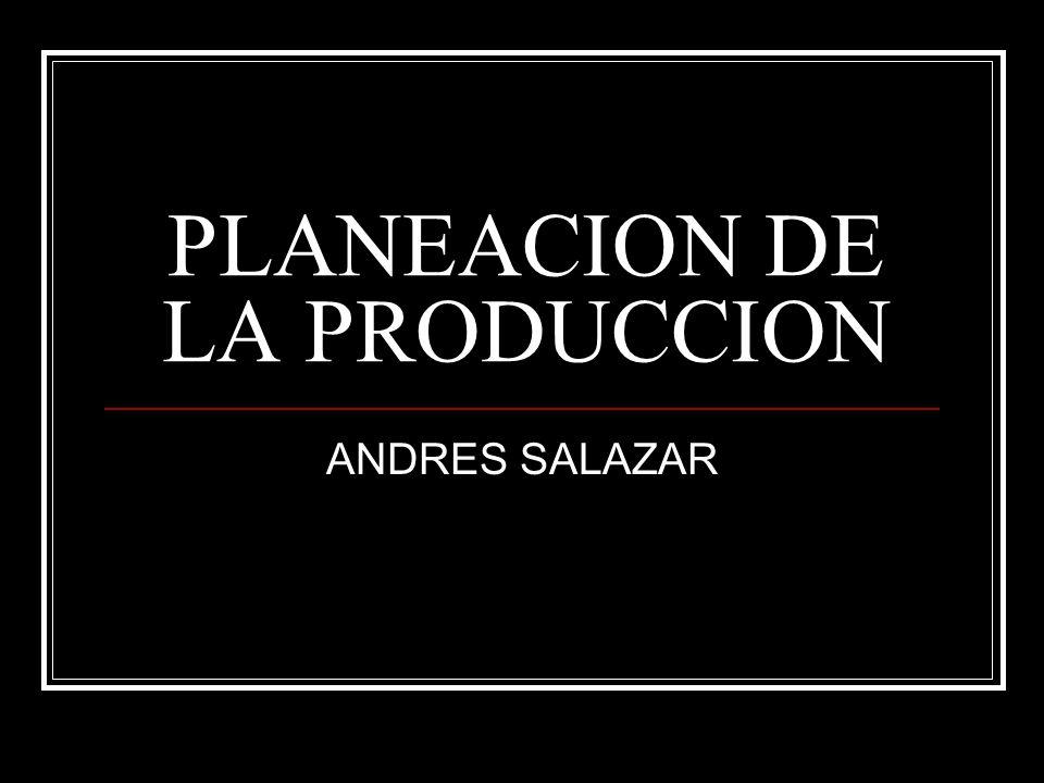 PLANEACION DE LA PRODUCCION ANDRES SALAZAR