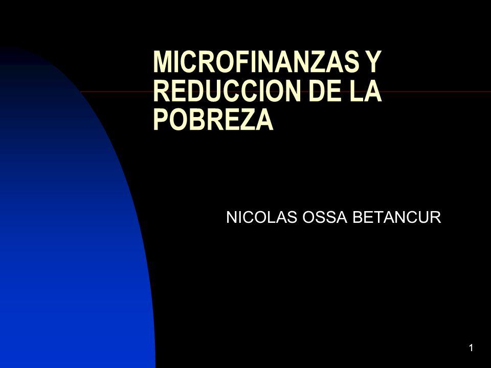 1 MICROFINANZAS Y REDUCCION DE LA POBREZA NICOLAS OSSA BETANCUR