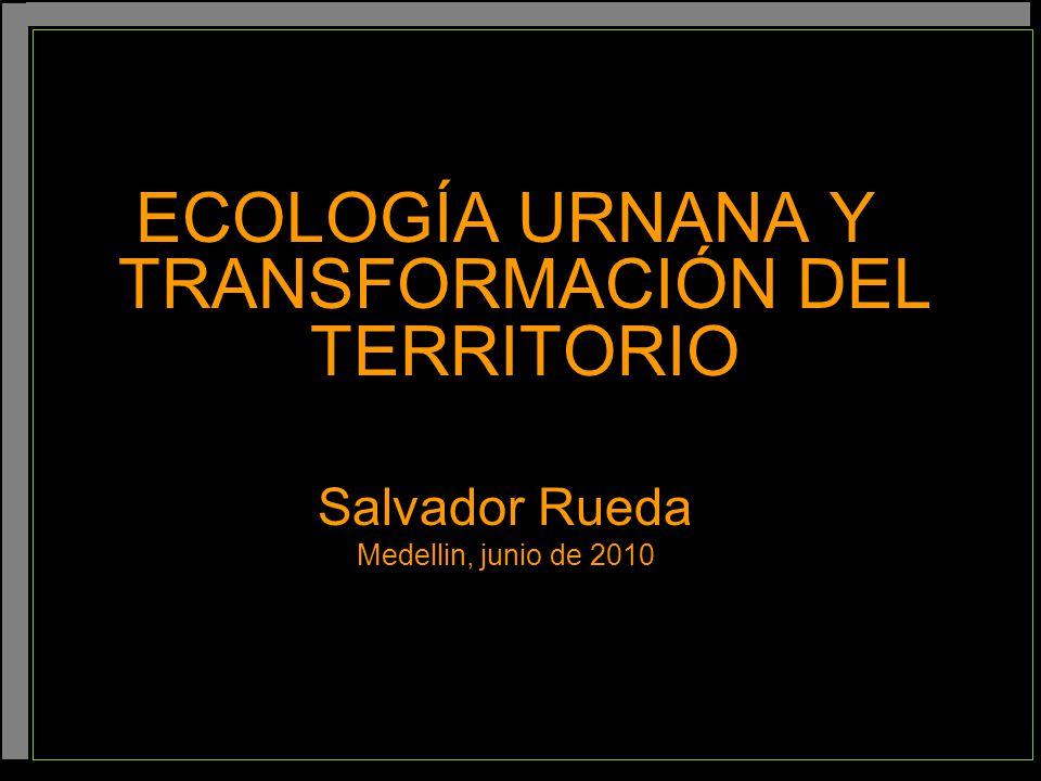 ECOLOGÍA URNANA Y TRANSFORMACIÓN DEL TERRITORIO Salvador Rueda Medellin, junio de 2010
