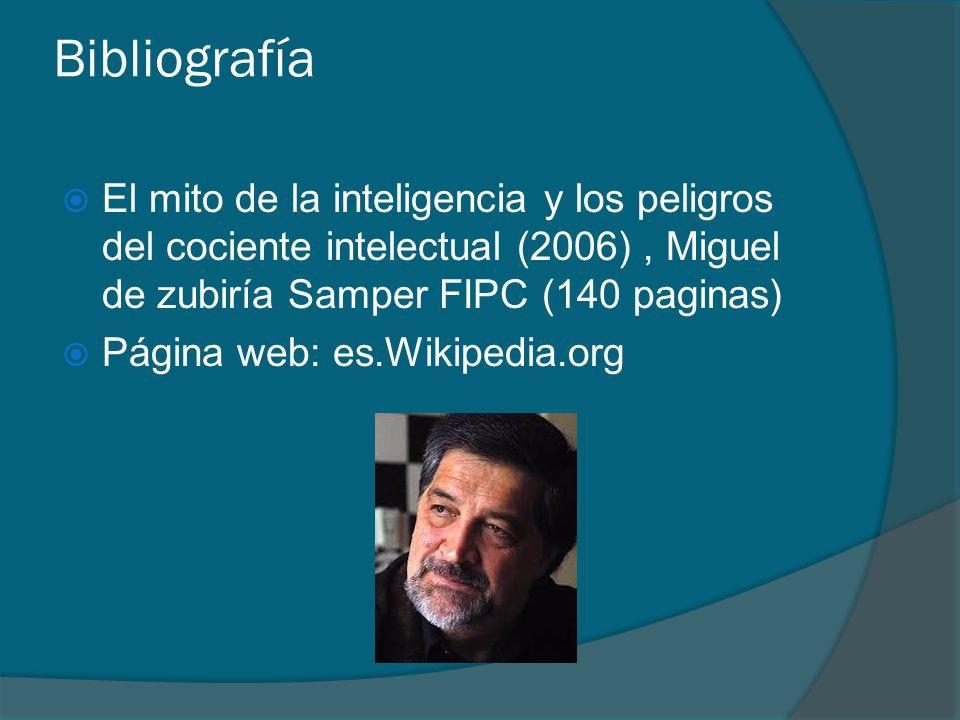 Bibliografía El mito de la inteligencia y los peligros del cociente intelectual (2006), Miguel de zubiría Samper FIPC (140 paginas) Página web: es.Wikipedia.org