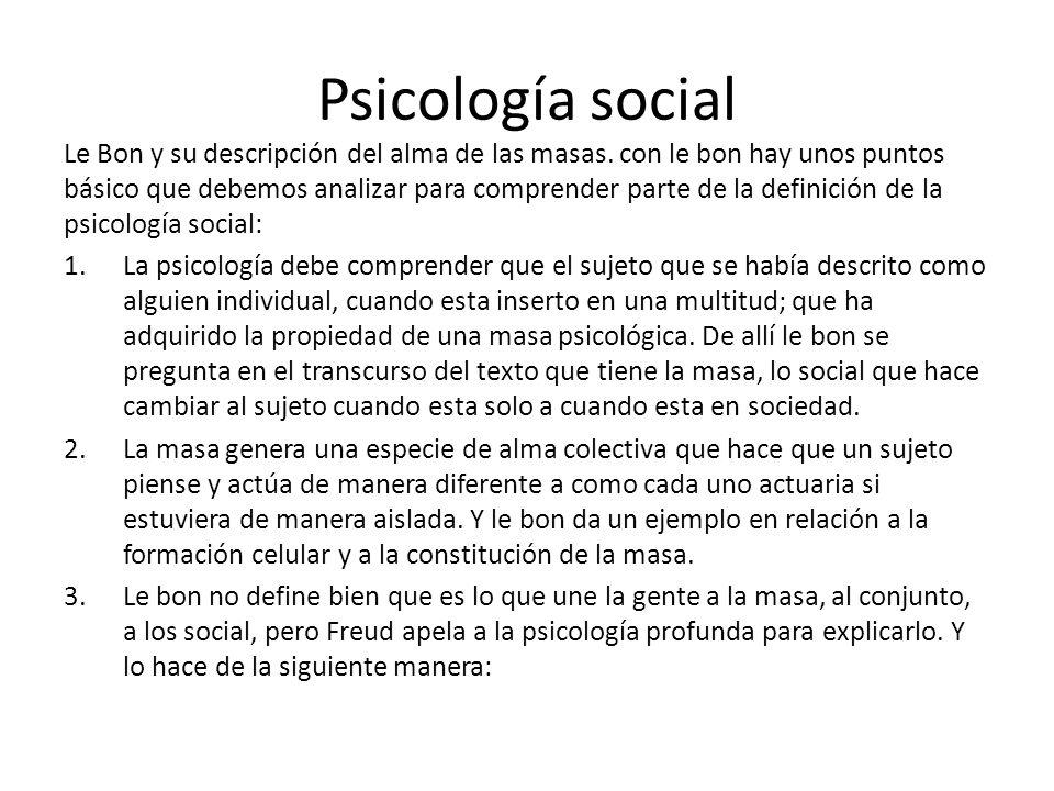 Psicología social Le Bon y su descripción del alma de las masas. con le bon hay unos puntos básico que debemos analizar para comprender parte de la de