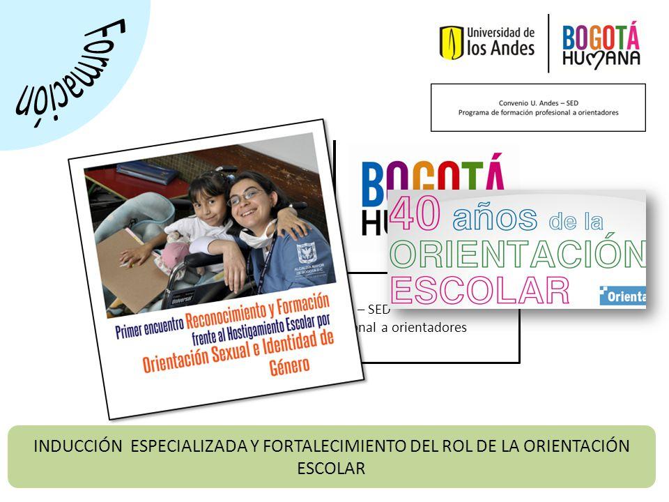 Convenio U. Andes – SED Programa de formación profesional a orientadores INDUCCIÓN ESPECIALIZADA Y FORTALECIMIENTO DEL ROL DE LA ORIENTACIÓN ESCOLAR