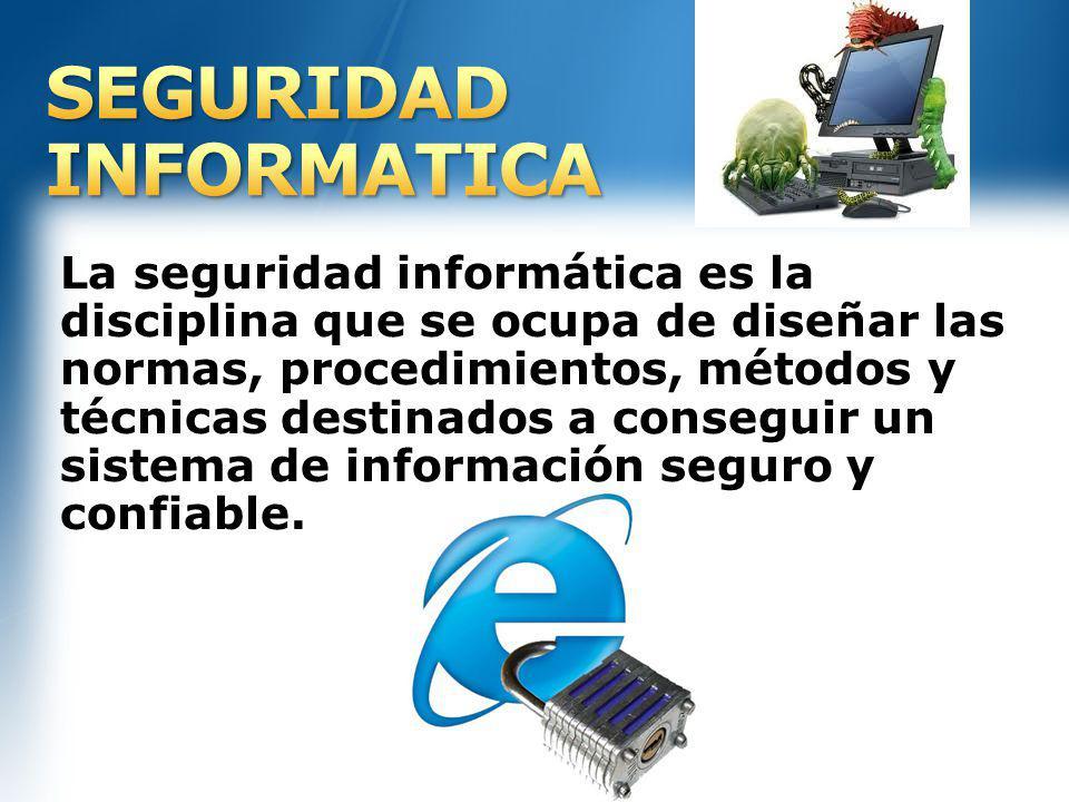 La seguridad informática es la disciplina que se ocupa de diseñar las normas, procedimientos, métodos y técnicas destinados a conseguir un sistema de