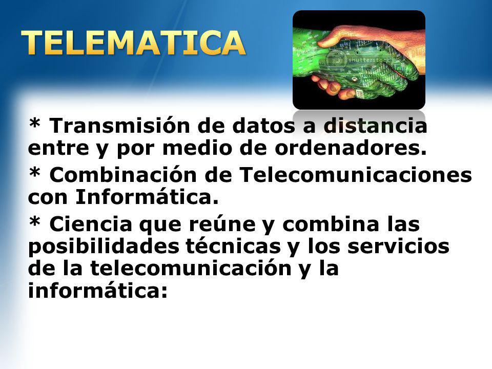 * Transmisión de datos a distancia entre y por medio de ordenadores. * Combinación de Telecomunicaciones con Informática. * Ciencia que reúne y combin