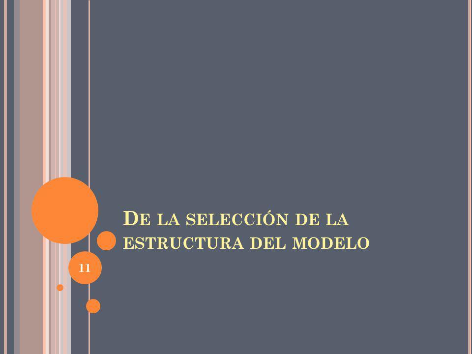 D E LA SELECCIÓN DE LA ESTRUCTURA DEL MODELO 11