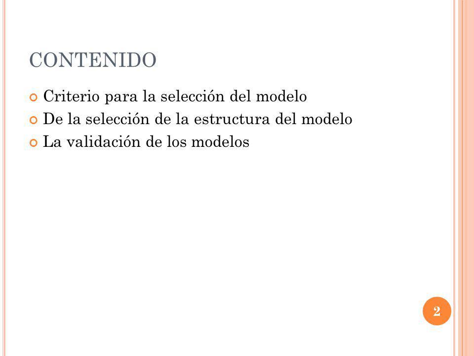 CONTENIDO Criterio para la selección del modelo De la selección de la estructura del modelo La validación de los modelos 2