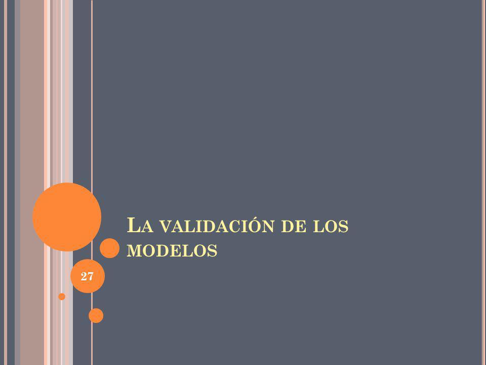 L A VALIDACIÓN DE LOS MODELOS 27
