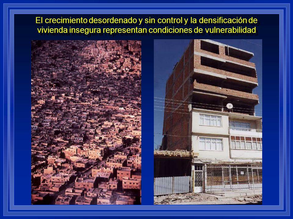 El crecimiento desordenado y sin control y la densificación de vivienda insegura representan condiciones de vulnerabilidad