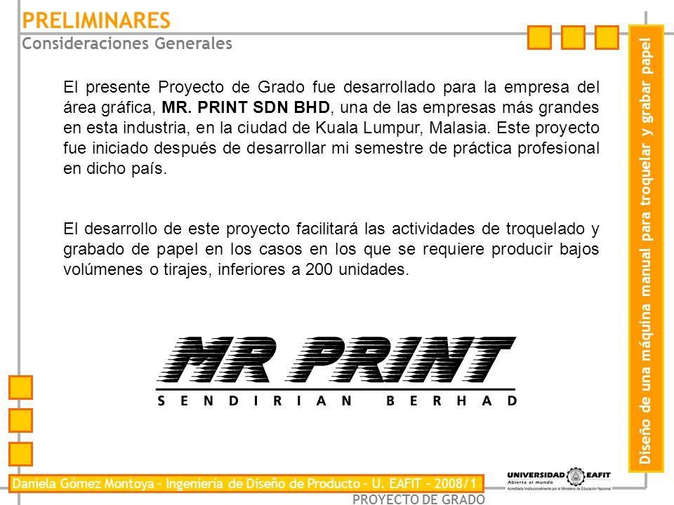 PROYECTO DE GRADO PRELIMINARES Consideraciones Generales Daniela Gómez Montoya – Ingeniería de Diseño de Producto – U. EAFIT – 2008/1 Diseño de una má