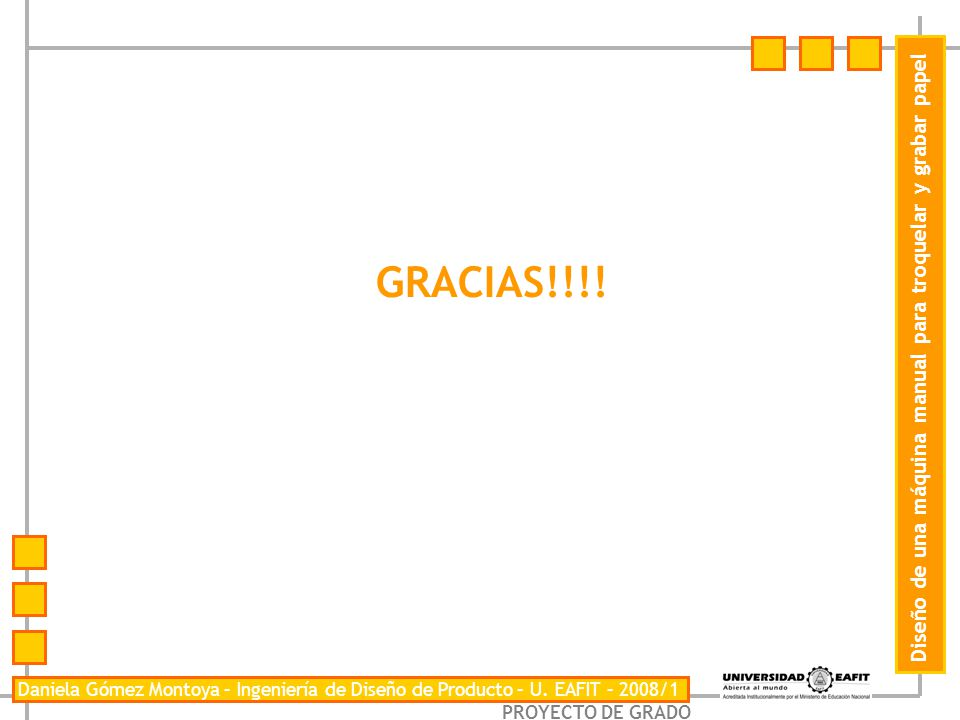 PROYECTO DE GRADO Daniela Gómez Montoya – Ingeniería de Diseño de Producto – U. EAFIT – 2008/1 Diseño de una máquina manual para troquelar y grabar pa