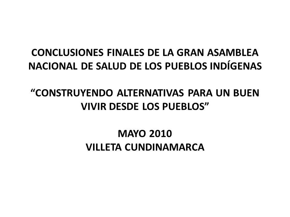 CONCLUSIONES FINALES DE LA GRAN ASAMBLEA NACIONAL DE SALUD DE LOS PUEBLOS INDÍGENAS CONSTRUYENDO ALTERNATIVAS PARA UN BUEN VIVIR DESDE LOS PUEBLOS MAY