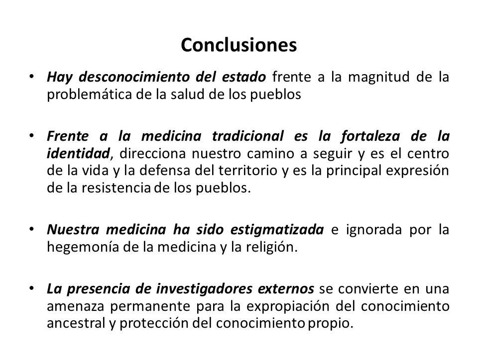 Conclusiones Hay desconocimiento del estado frente a la magnitud de la problemática de la salud de los pueblos Frente a la medicina tradicional es la