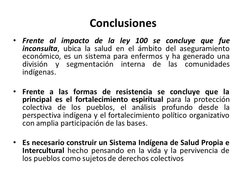 Conclusiones Frente al impacto de la ley 100 se concluye que fue inconsulta, ubica la salud en el ámbito del aseguramiento económico, es un sistema pa