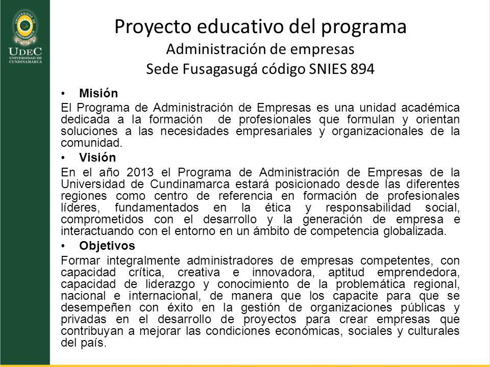 Proyecto educativo del programa Administración de empresas Sede Fusagasugá código SNIES 894 Misión El Programa de Administración de Empresas es una un