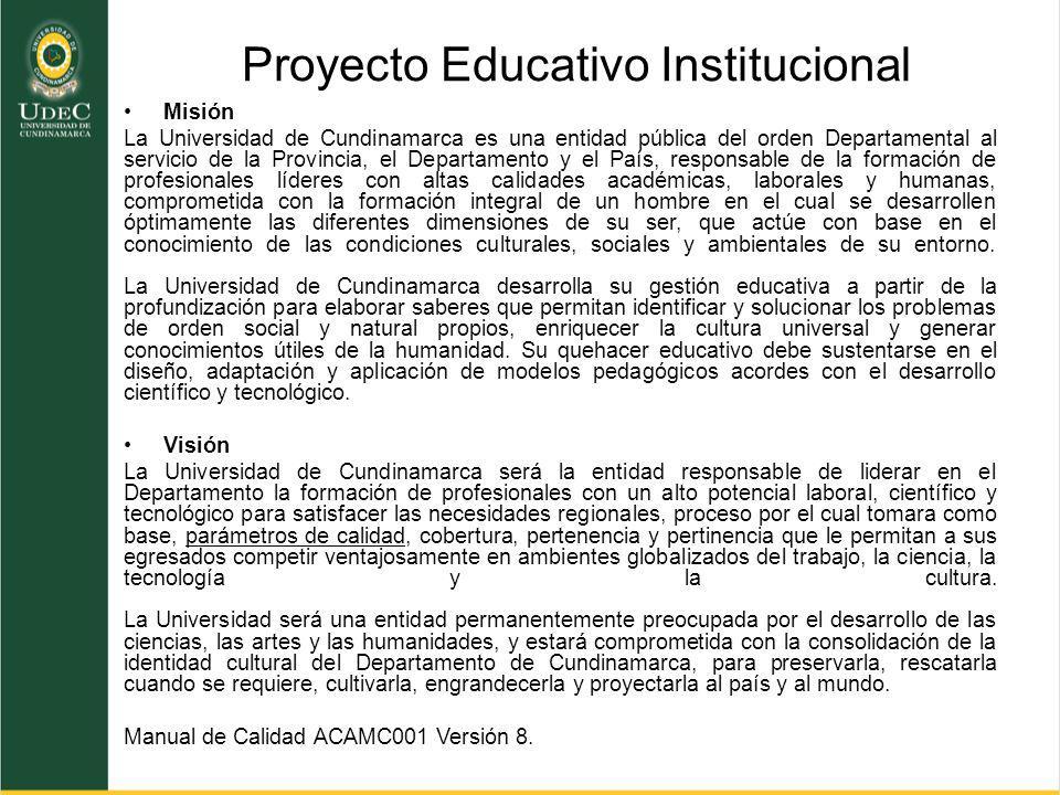 Proyecto Educativo Institucional Misión La Universidad de Cundinamarca es una entidad pública del orden Departamental al servicio de la Provincia, el