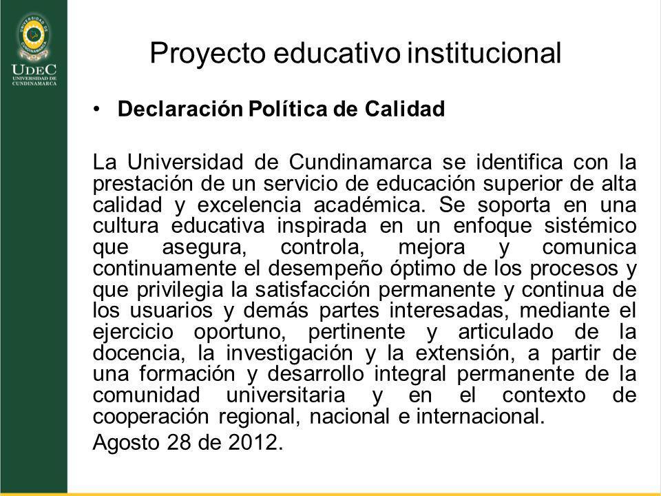 Proyecto educativo institucional Declaración Política de Calidad La Universidad de Cundinamarca se identifica con la prestación de un servicio de educ