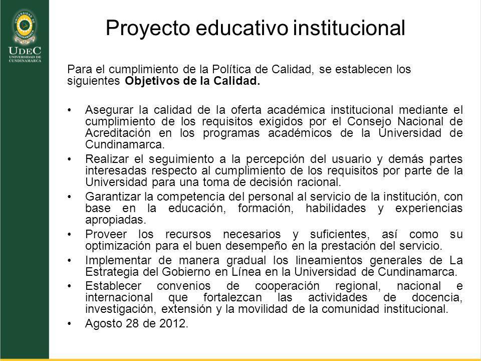 Proyecto educativo institucional Para el cumplimiento de la Política de Calidad, se establecen los siguientes Objetivos de la Calidad. Asegurar la cal
