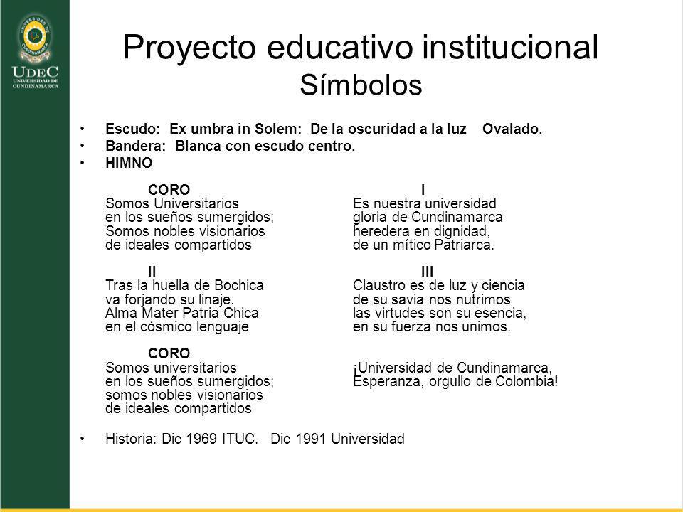 Proyecto educativo institucional Símbolos Escudo: Ex umbra in Solem: De la oscuridad a la luz Ovalado. Bandera: Blanca con escudo centro. HIMNO COROI