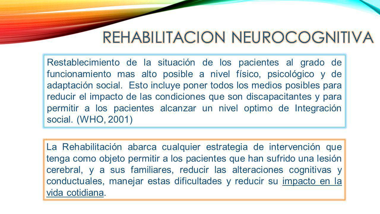 La Rehabilitación abarca cualquier estrategia de intervención que tenga como objeto permitir a los pacientes que han sufrido una lesión cerebral, y a