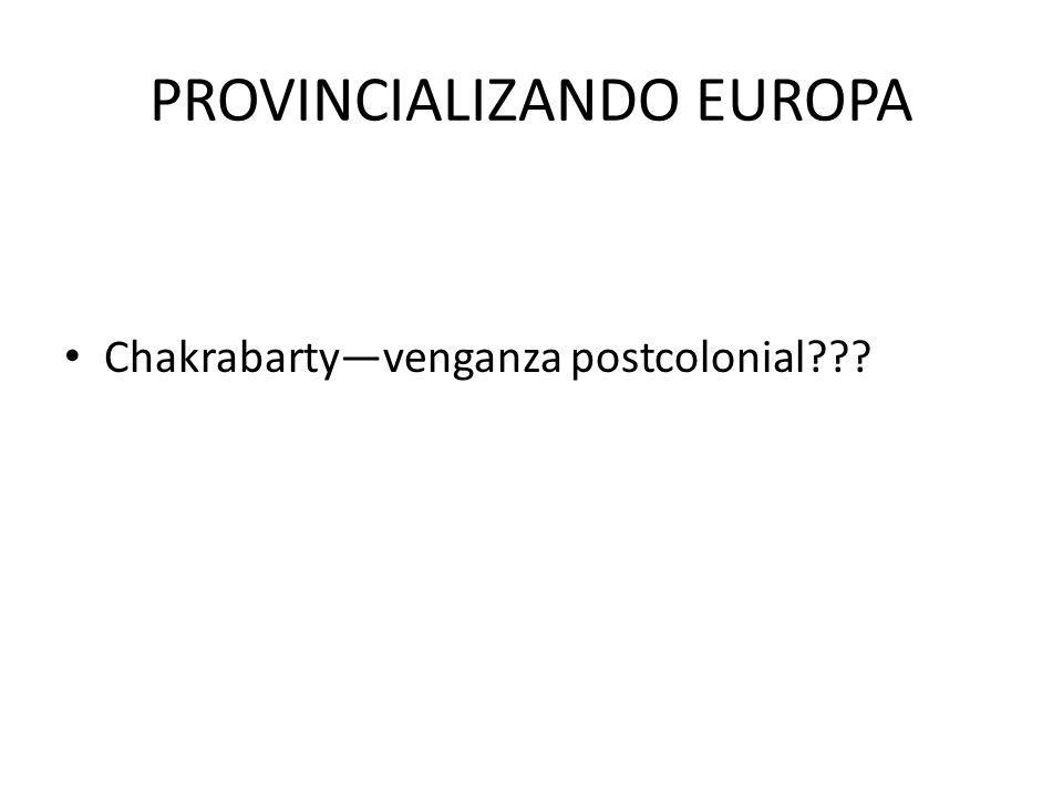 PROVINCIALIZANDO EUROPA Chakrabartyvenganza postcolonial???