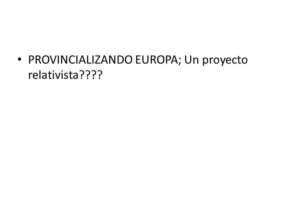 PROVINCIALIZANDO EUROPA; Un proyecto relativista????