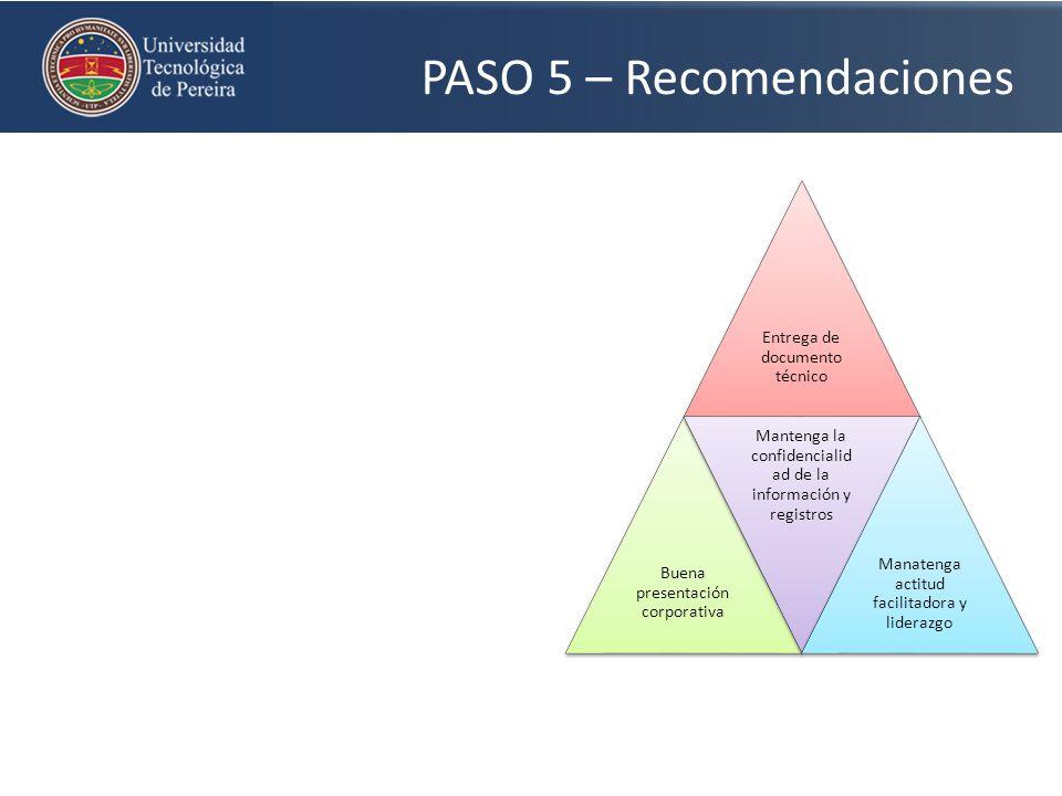 PASO 5 – Recomendaciones Entrega de documento técnico Buena presentación corporativa Mantenga la confidencialid ad de la información y registros Manat