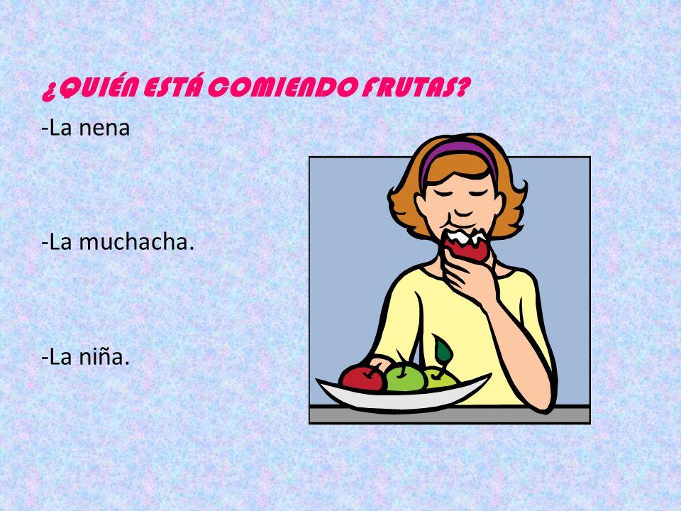 ¿QUE HACE LA NIÑA? -La niña saborea la fruta -La niña tiene la fruta en la mano -La niña come fruta.