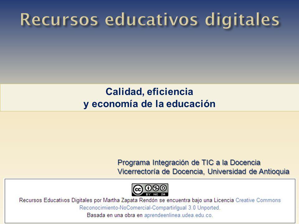 Calidad, eficiencia y economía de la educación Programa Integración de TIC a la Docencia Vicerrectoría de Docencia, Universidad de Antioquia
