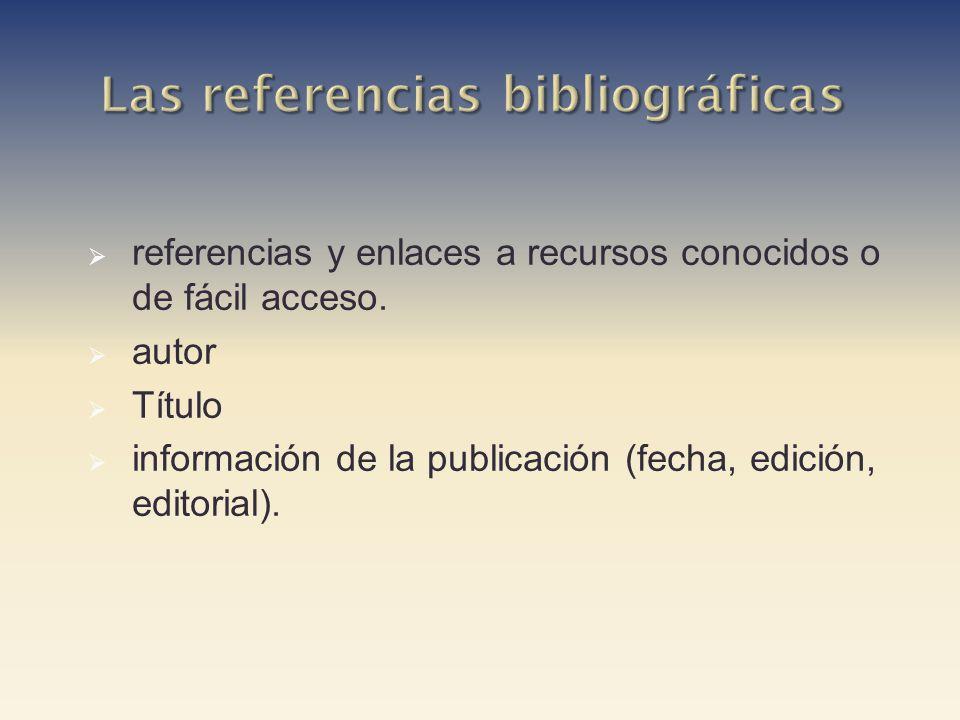 referencias y enlaces a recursos conocidos o de fácil acceso. autor Título información de la publicación (fecha, edición, editorial).