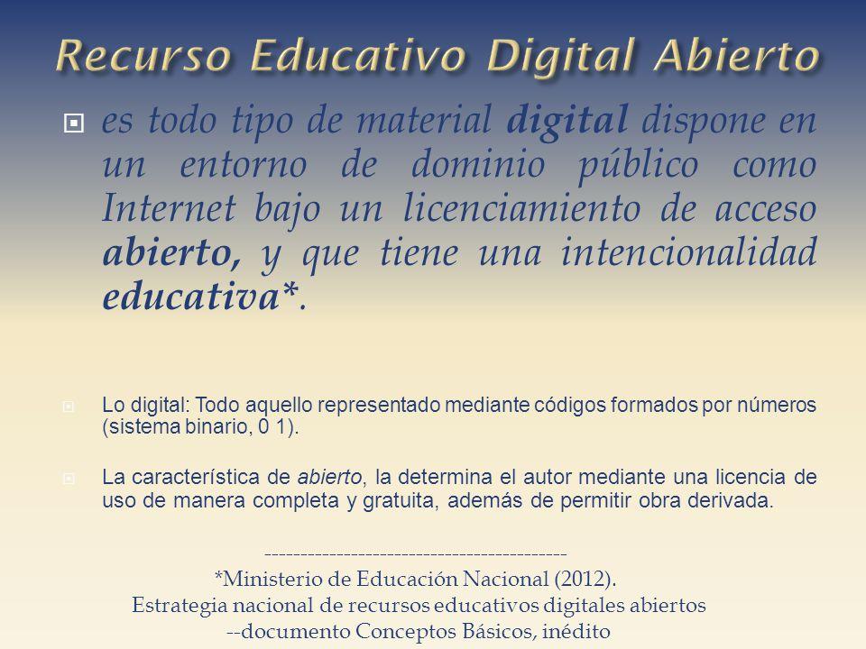 es todo tipo de material digital dispone en un entorno de dominio público como Internet bajo un licenciamiento de acceso abierto, y que tiene una intencionalidad educativa*.