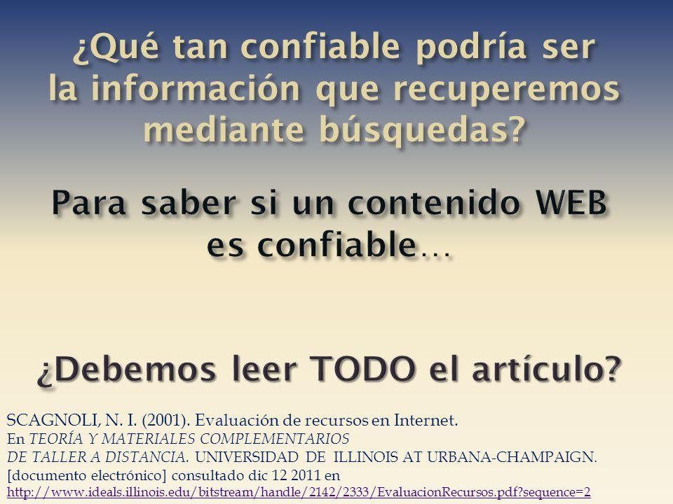 ¿Qué tan confiable podría ser la información que recuperemos mediante búsquedas? SCAGNOLI, N. I. (2001). Evaluación de recursos en Internet. En TEORÍA