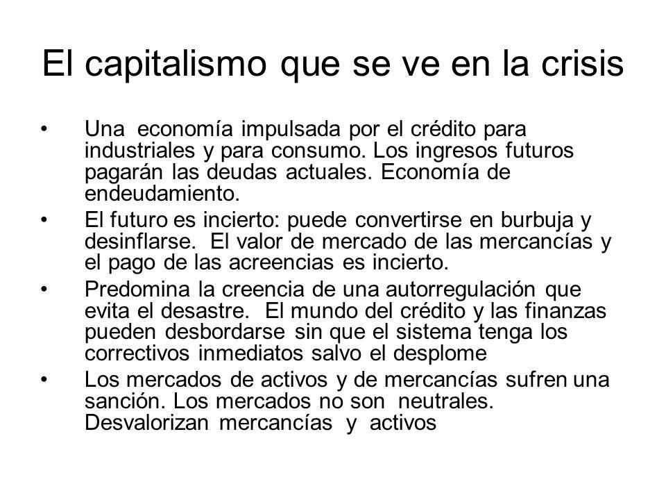 El capitalismo que se ve en la crisis Una economía impulsada por el crédito para industriales y para consumo.