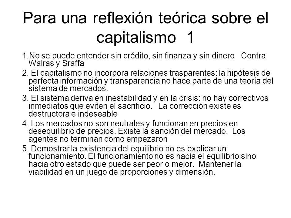 Para una reflexión teórica sobre el capitalismo 1 1.No se puede entender sin crédito, sin finanza y sin dinero Contra Walras y Sraffa 2. El capitalism