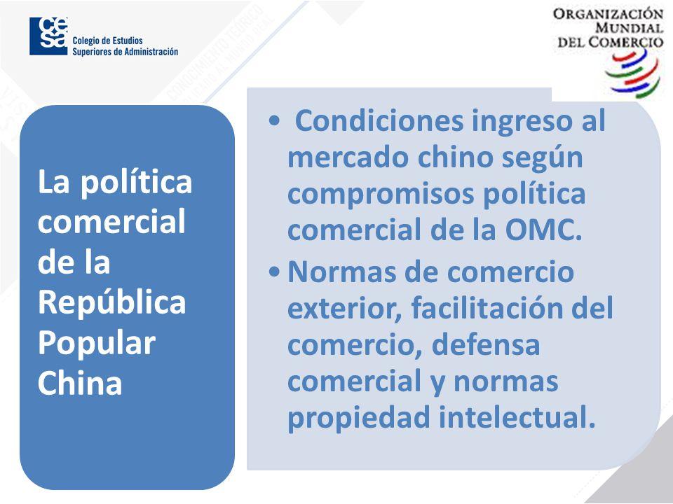La política comercial de la República Popular China Condiciones ingreso al mercado chino según compromisos política comercial de la OMC. Normas de com