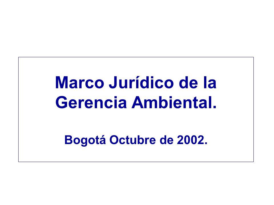 Marco Jurídico de la Gerencia Ambiental. Bogotá Octubre de 2002.