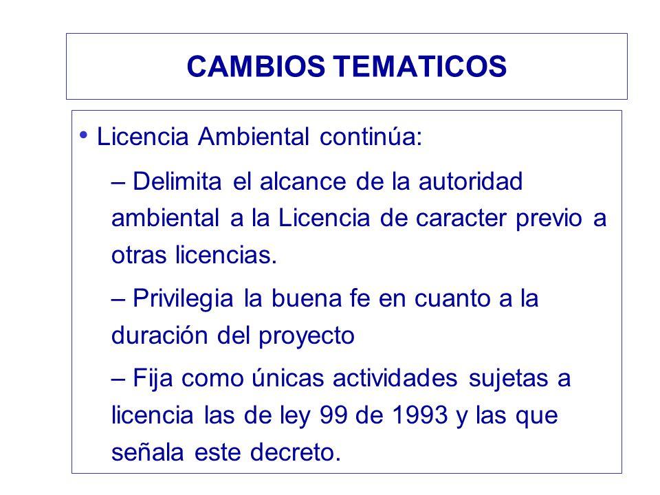 CAMBIOS TEMATICOS Licencia Ambiental continúa: – Delimita el alcance de la autoridad ambiental a la Licencia de caracter previo a otras licencias. – P