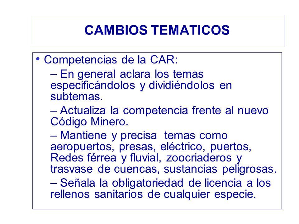CAMBIOS TEMATICOS Competencias de la CAR: – En general aclara los temas especificándolos y dividiéndolos en subtemas. – Actualiza la competencia frent