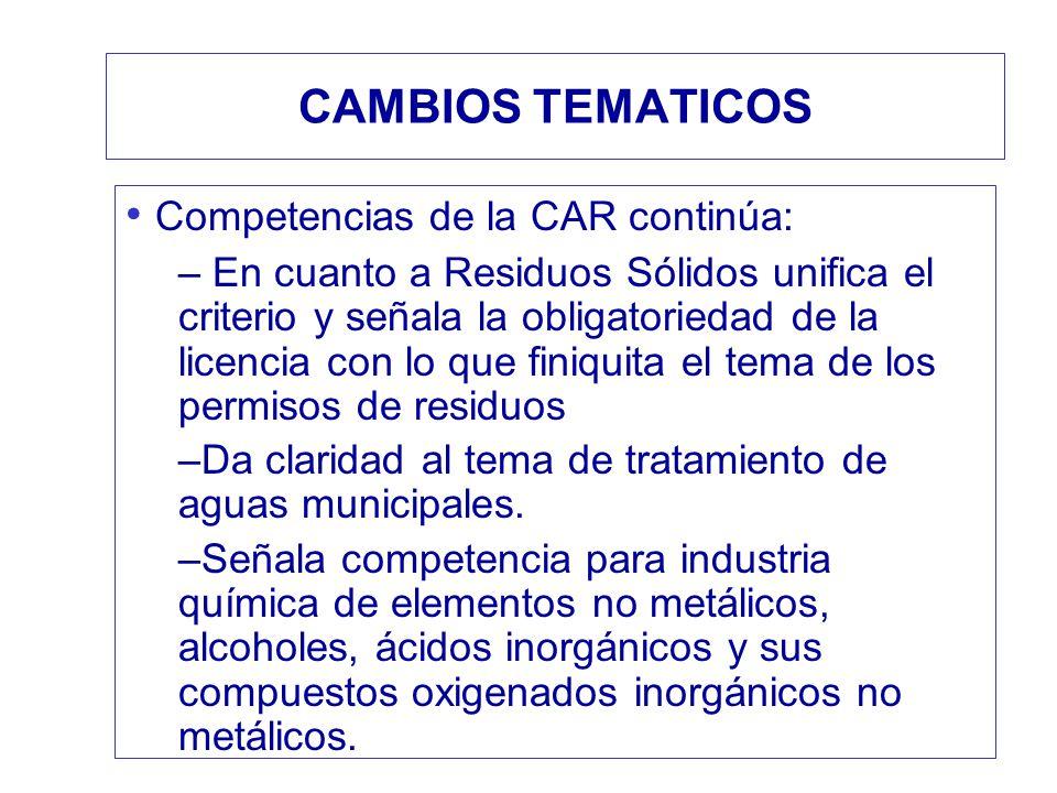 CAMBIOS TEMATICOS Competencias de la CAR continúa: – En cuanto a Residuos Sólidos unifica el criterio y señala la obligatoriedad de la licencia con lo