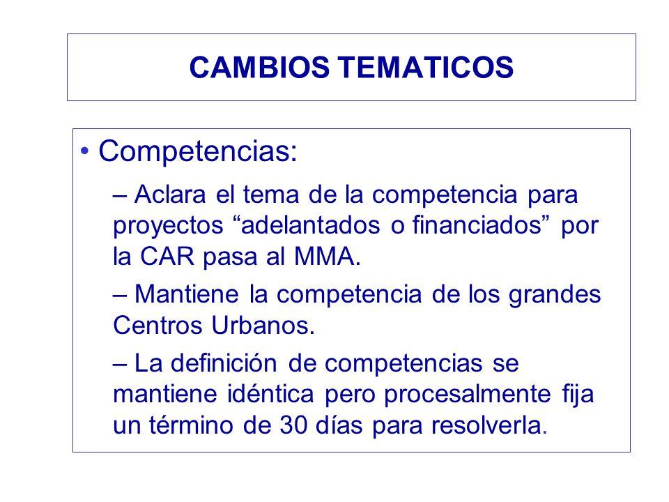 CAMBIOS TEMATICOS Competencias: – Aclara el tema de la competencia para proyectos adelantados o financiados por la CAR pasa al MMA. – Mantiene la comp