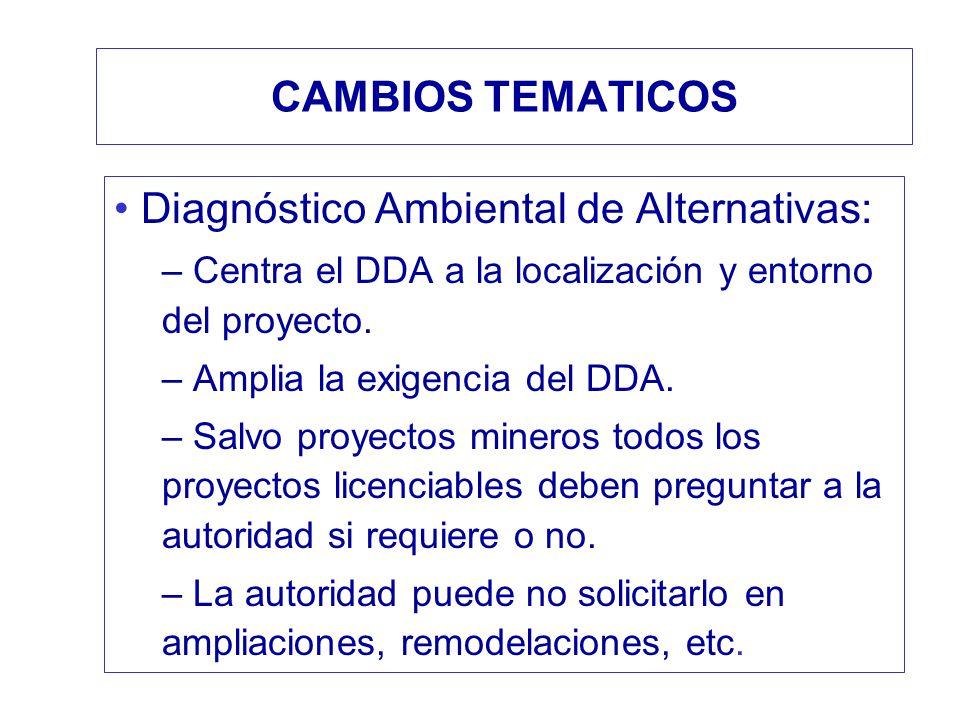 CAMBIOS TEMATICOS Diagnóstico Ambiental de Alternativas: – Centra el DDA a la localización y entorno del proyecto. – Amplia la exigencia del DDA. – Sa
