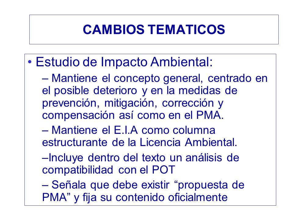 CAMBIOS TEMATICOS Estudio de Impacto Ambiental: – Mantiene el concepto general, centrado en el posible deterioro y en la medidas de prevención, mitiga