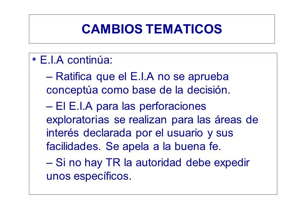 CAMBIOS TEMATICOS E.I.A continúa: – Ratifica que el E.I.A no se aprueba conceptúa como base de la decisión. – El E.I.A para las perforaciones explorat