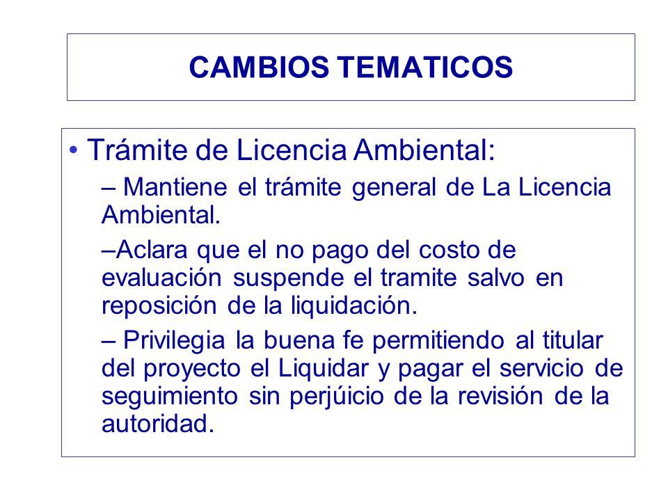 CAMBIOS TEMATICOS Trámite de Licencia Ambiental: – Mantiene el trámite general de La Licencia Ambiental. –Aclara que el no pago del costo de evaluació