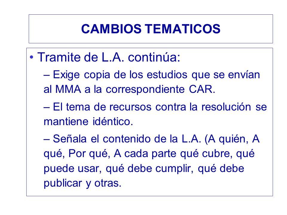 CAMBIOS TEMATICOS Tramite de L.A. continúa: – Exige copia de los estudios que se envían al MMA a la correspondiente CAR. – El tema de recursos contra