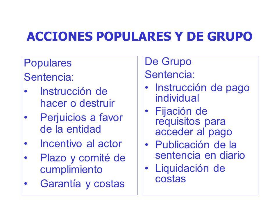 ACCIONES POPULARES Y DE GRUPO Populares Sentencia: Instrucción de hacer o destruir Perjuicios a favor de la entidad Incentivo al actor Plazo y comité