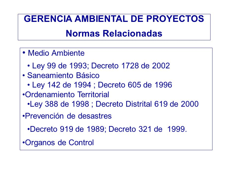 Medio Ambiente Ley 99 de 1993; Decreto 1728 de 2002 Saneamiento Básico Ley 142 de 1994 ; Decreto 605 de 1996 Ordenamiento Territorial Ley 388 de 1998