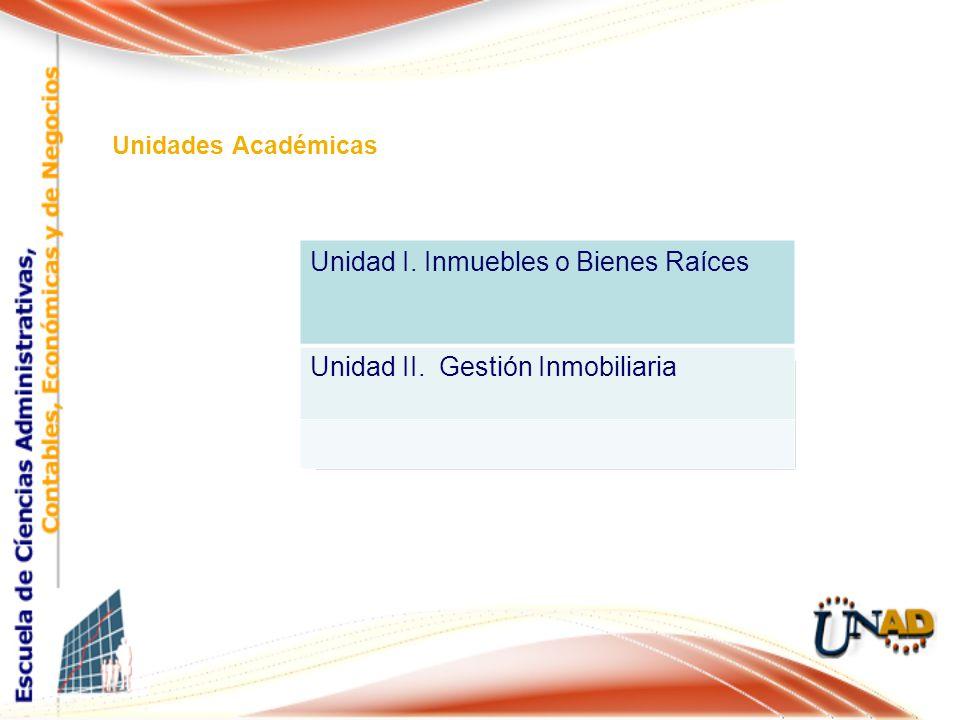 Unidades Académicas Unidad I. Inmuebles o Bienes Raíces Unidad II. Gestión Inmobiliaria