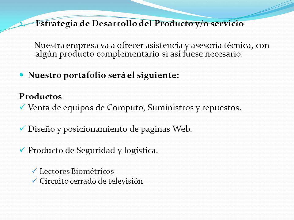 2. Estrategia de Desarrollo del Producto y/o servicio Nuestra empresa va a ofrecer asistencia y asesoría técnica, con algún producto complementario si