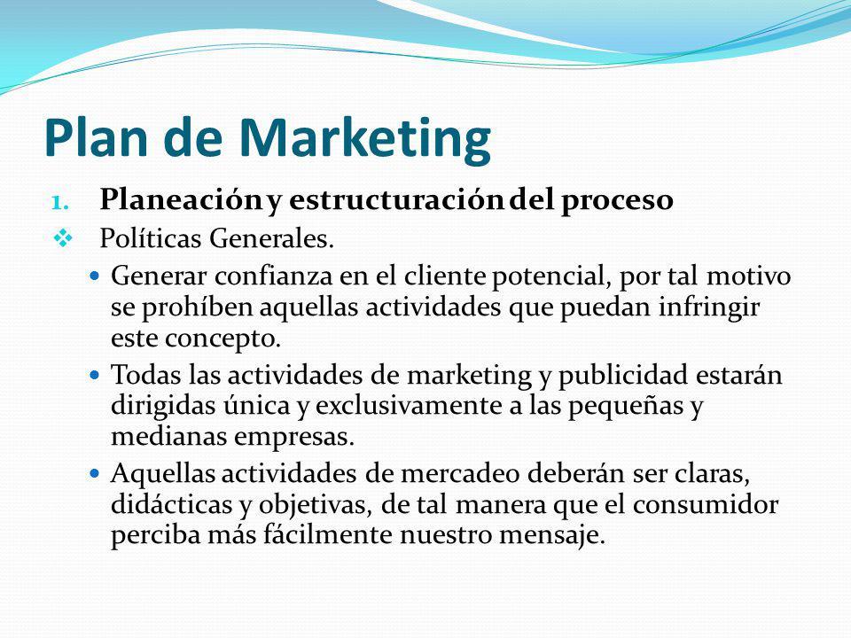 Plan de Marketing 1.Planeación y estructuración del proceso Políticas Generales.