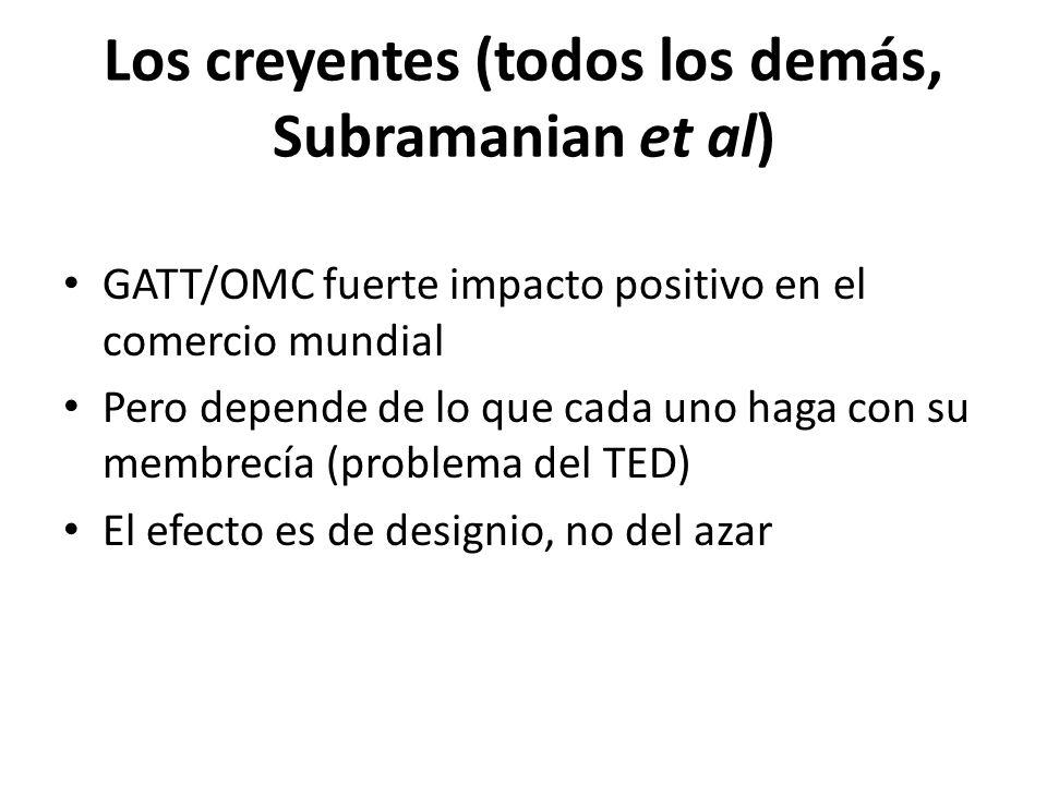 Los creyentes (todos los demás, Subramanian et al) GATT/OMC fuerte impacto positivo en el comercio mundial Pero depende de lo que cada uno haga con su membrecía (problema del TED) El efecto es de designio, no del azar